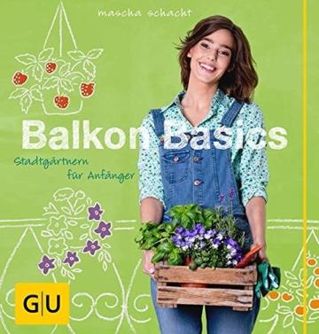 Balkon Basics: Stadtgärtnern für Anfänger (GU Garten Extra) -