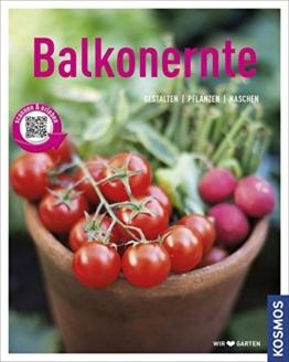Balkonernte (Mein Garten): Gestalten - Pflanzen - Naschen -