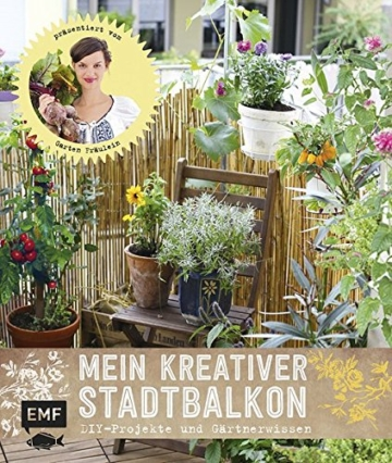 Mein kreativer Stadtbalkon: DIY-Projekte und Gärtnerwissen präsentiert vom Garten Fräulein -