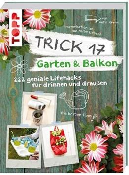 Trick 17 - Garten & Balkon: 222 geniale Lifehacks für Pflanzenfreunde -